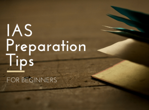 IAS Exam Preparation Tips For Beginners